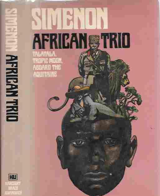 African Trio (Talatala, Tropic Moon, Aboard the Aquitaine), Simenon, Georges