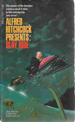 Image for Alfred Hitchcock Presents: Slay Ride More Tales from Stories That Scared Even Me